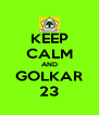 KEEP CALM AND GOLKAR 23 - Personalised Poster A4 size