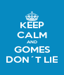 KEEP CALM AND GOMES DON´T LIE - Personalised Poster A4 size