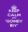 KEEP CALM AND 'GOMEY BIY' - Personalised Poster A4 size