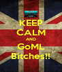 KEEP CALM AND GoML Bitches!! - Personalised Poster A4 size