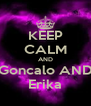 KEEP CALM AND Goncalo AND Erika - Personalised Poster A4 size