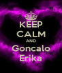 KEEP CALM AND Goncalo Erika - Personalised Poster A4 size