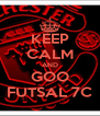 KEEP CALM AND GOO FUTSAL 7C - Personalised Poster A4 size