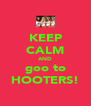 KEEP CALM AND goo to HOOTERS! - Personalised Poster A4 size