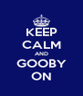 KEEP CALM AND GOOBY ON - Personalised Poster A4 size