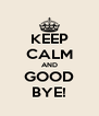 KEEP CALM AND GOOD BYE! - Personalised Poster A4 size