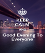 KEEP CALM AND Good Evening To Everyone - Personalised Poster A4 size