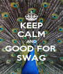 KEEP CALM AND GOOD FOR  SWAG - Personalised Poster A4 size