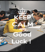 KEEP CALM AND Good Luck !  - Personalised Poster A4 size