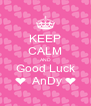 KEEP CALM AND Good Luck ❤  AnDy ❤ - Personalised Poster A4 size