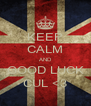 KEEP CALM AND GOOD LUCK CUL <3 - Personalised Poster A4 size