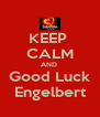 KEEP  CALM AND  Good Luck Engelbert - Personalised Poster A4 size