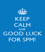 KEEP CALM AND GOOD LUCK FOR SPM! - Personalised Poster A4 size