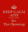 KEEP CALM AND GOOD LUCK for The Opening - Personalised Poster A4 size