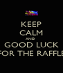 KEEP CALM AND  GOOD LUCK FOR THE RAFFLE - Personalised Poster A4 size
