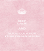 KEEP CALM AND GOOD LUCK FOR YOUR PRESENTATION - Personalised Poster A4 size