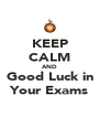 KEEP CALM AND Good Luck in Your Exams - Personalised Poster A4 size