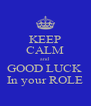 KEEP CALM and GOOD LUCK  In your ROLE - Personalised Poster A4 size