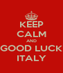 KEEP CALM AND GOOD LUCK ITALY - Personalised Poster A4 size