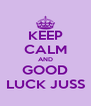 KEEP CALM AND GOOD LUCK JUSS - Personalised Poster A4 size