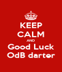 KEEP CALM AND Good Luck OdB darter - Personalised Poster A4 size