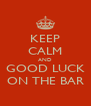 KEEP CALM AND GOOD LUCK ON THE BAR - Personalised Poster A4 size