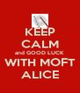 KEEP CALM and GOOD LUCK WITH MOFT ALICE - Personalised Poster A4 size