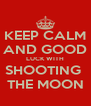 KEEP CALM AND GOOD LUCK WITH SHOOTING  THE MOON - Personalised Poster A4 size