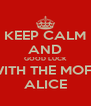 KEEP CALM AND GOOD LUCK WITH THE MOFT ALICE - Personalised Poster A4 size
