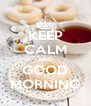 KEEP CALM AND GOOD MORNING - Personalised Poster A4 size