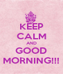 KEEP CALM AND GOOD MORNING!!! - Personalised Poster A4 size