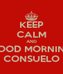 KEEP CALM AND GOOD MORNING CONSUELO - Personalised Poster A4 size