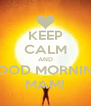 KEEP CALM AND GOOD MORNING MAM! - Personalised Poster A4 size