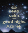 keep calm and good night, Aizirek - Personalised Poster A4 size