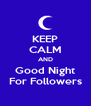 KEEP CALM AND Good Night For Followers - Personalised Poster A4 size