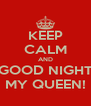 KEEP CALM AND GOOD NIGHT MY QUEEN! - Personalised Poster A4 size