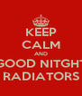 KEEP CALM AND GOOD NITGHT RADIATORS - Personalised Poster A4 size