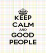 KEEP CALM AND GOOD PEOPLE - Personalised Poster A4 size