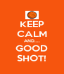 KEEP CALM AND.... GOOD SHOT! - Personalised Poster A4 size