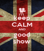 keep CALM AND good show - Personalised Poster A4 size