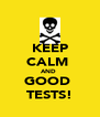 KEEP CALM  AND  GOOD  TESTS! - Personalised Poster A4 size