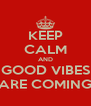 KEEP CALM AND GOOD VIBES ARE COMING - Personalised Poster A4 size