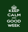 KEEP CALM AND GOOD WEEK - Personalised Poster A4 size