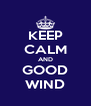 KEEP CALM AND GOOD WIND - Personalised Poster A4 size