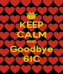 KEEP CALM AND Goodbye 6IC - Personalised Poster A4 size