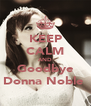 KEEP CALM AND Goodbye Donna Noble  - Personalised Poster A4 size
