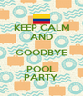 KEEP CALM AND GOODBYE POOL PARTY - Personalised Poster A4 size