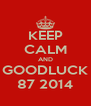 KEEP CALM AND GOODLUCK 87 2014 - Personalised Poster A4 size