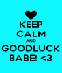 KEEP CALM AND GOODLUCK BABE! <3 - Personalised Poster A4 size