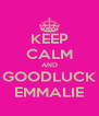KEEP CALM AND GOODLUCK EMMALIE - Personalised Poster A4 size